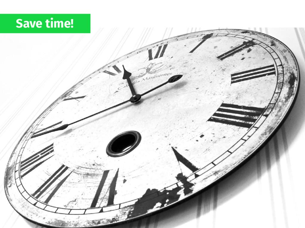Save time!