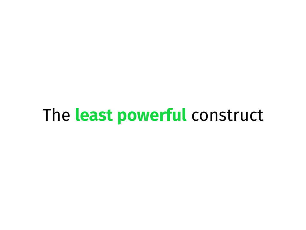 The least powerful construct