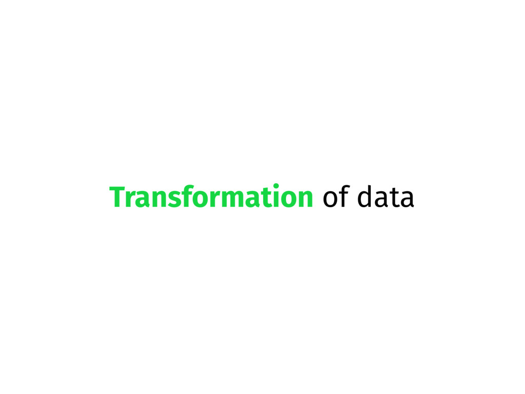 Transformation of data
