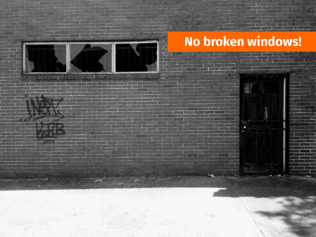 No broken windows!