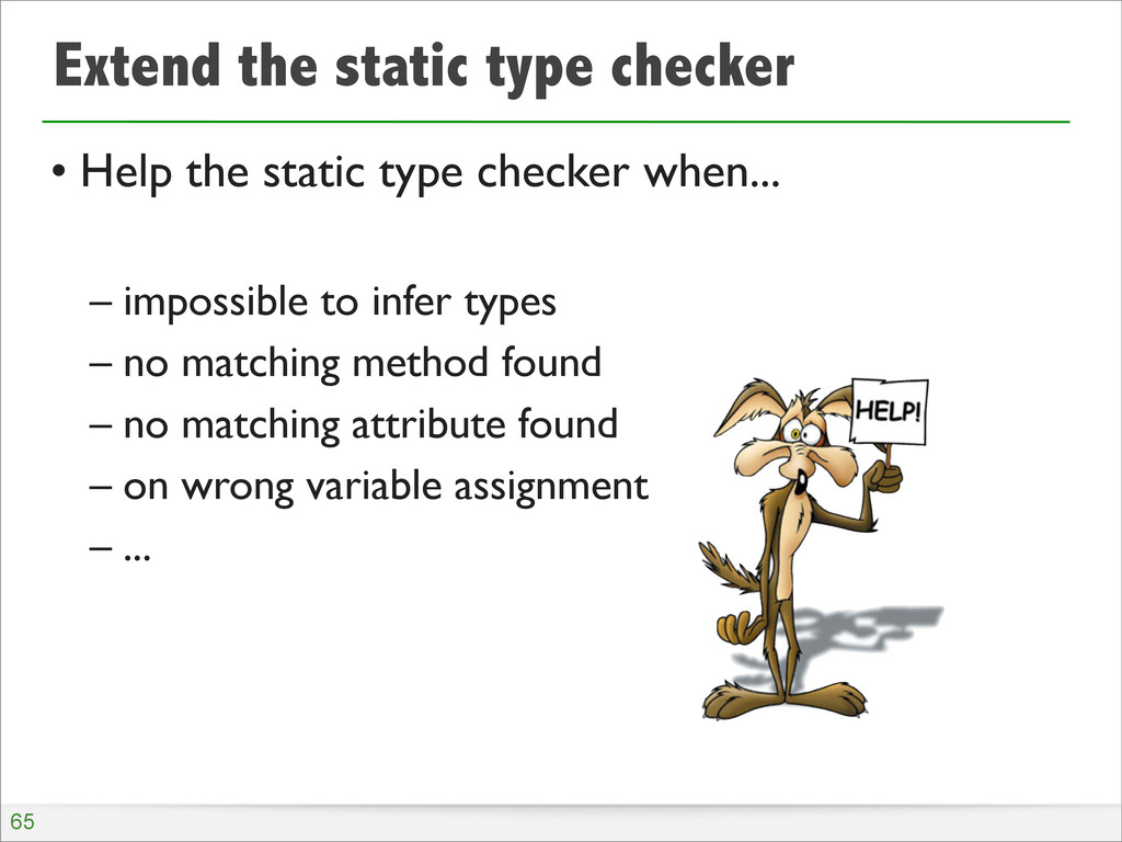 Extend the static type checker • Help the stati...