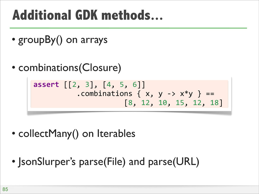 Additional GDK methods... • groupBy() on arrays...