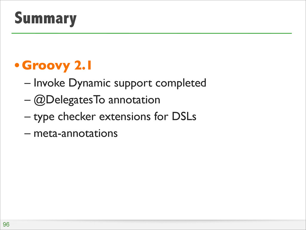Summary •Groovy 2.1 – Invoke Dynamic support co...