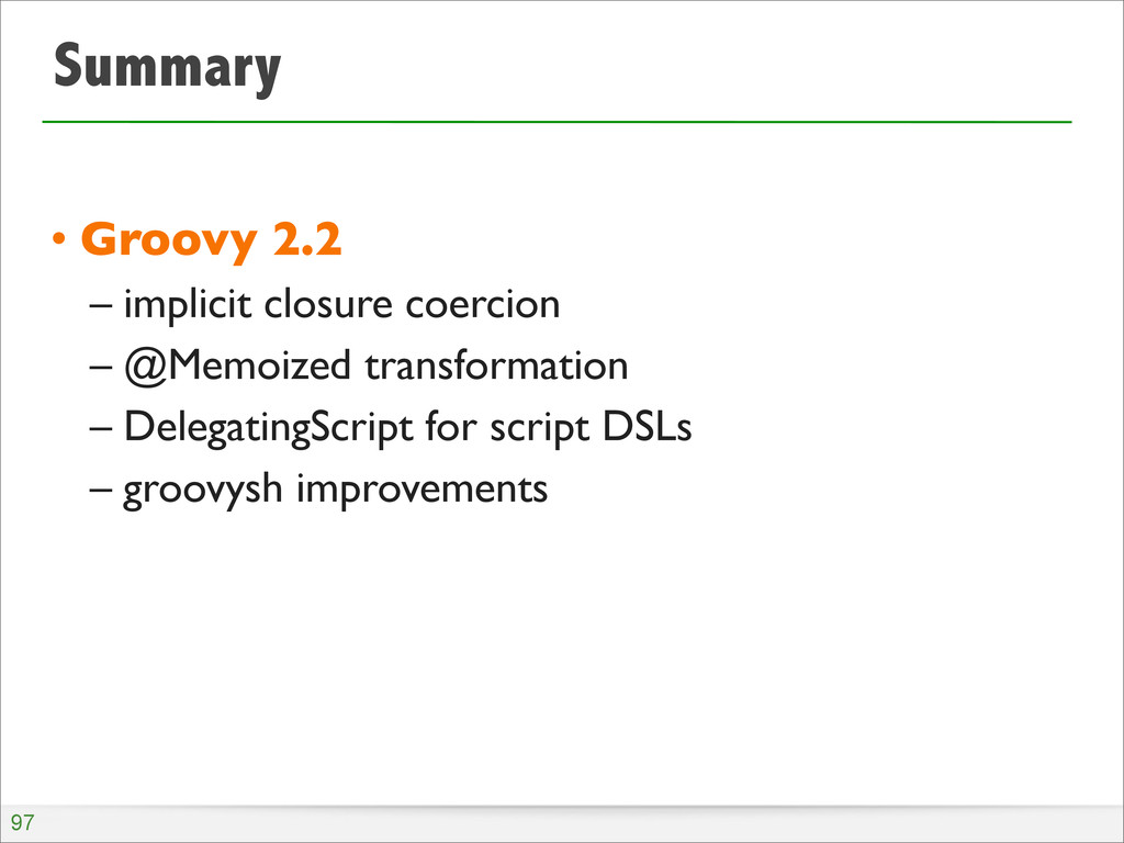 Summary • Groovy 2.2 – implicit closure coercio...