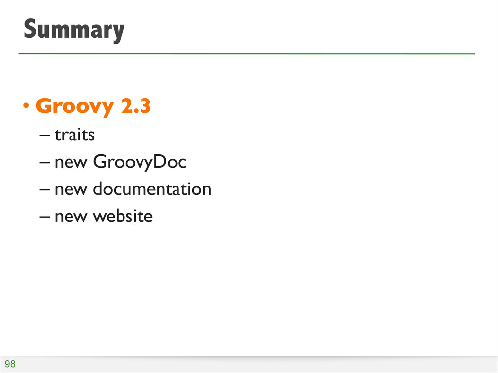 Summary • Groovy 2.3 – traits – new GroovyDoc –...