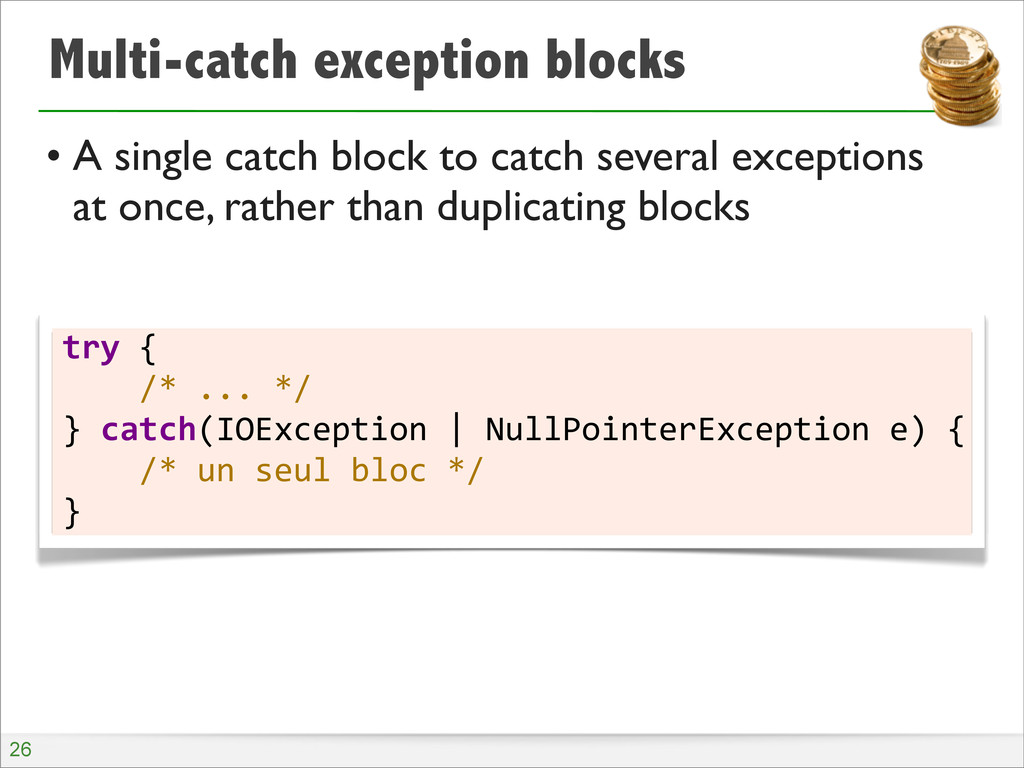 Multi-catch exception blocks • A single catch b...