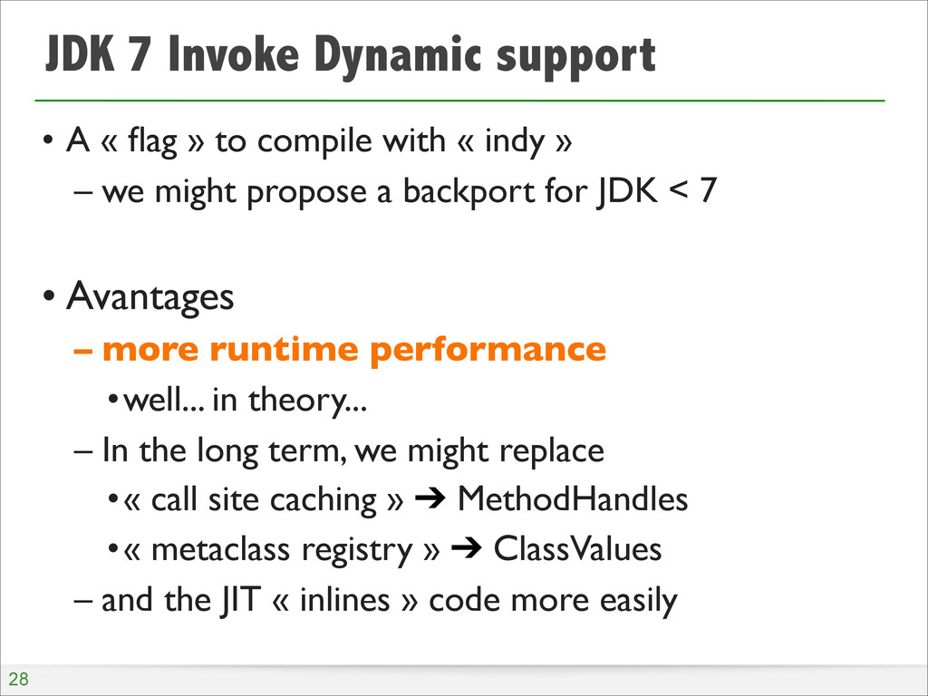 JDK 7 Invoke Dynamic support • A « flag » to com...