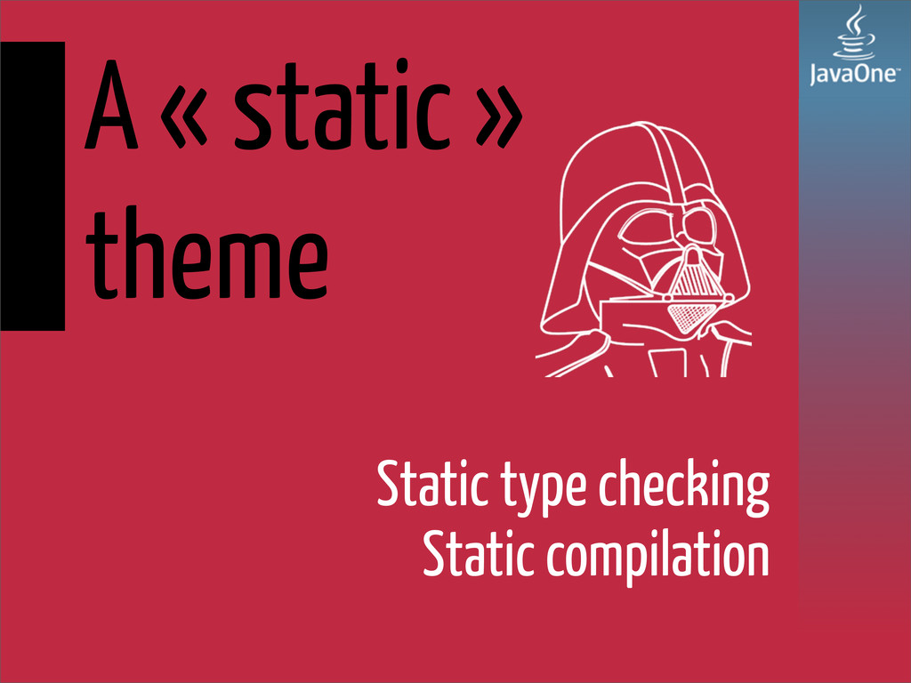A « static » theme Static type checking Static ...