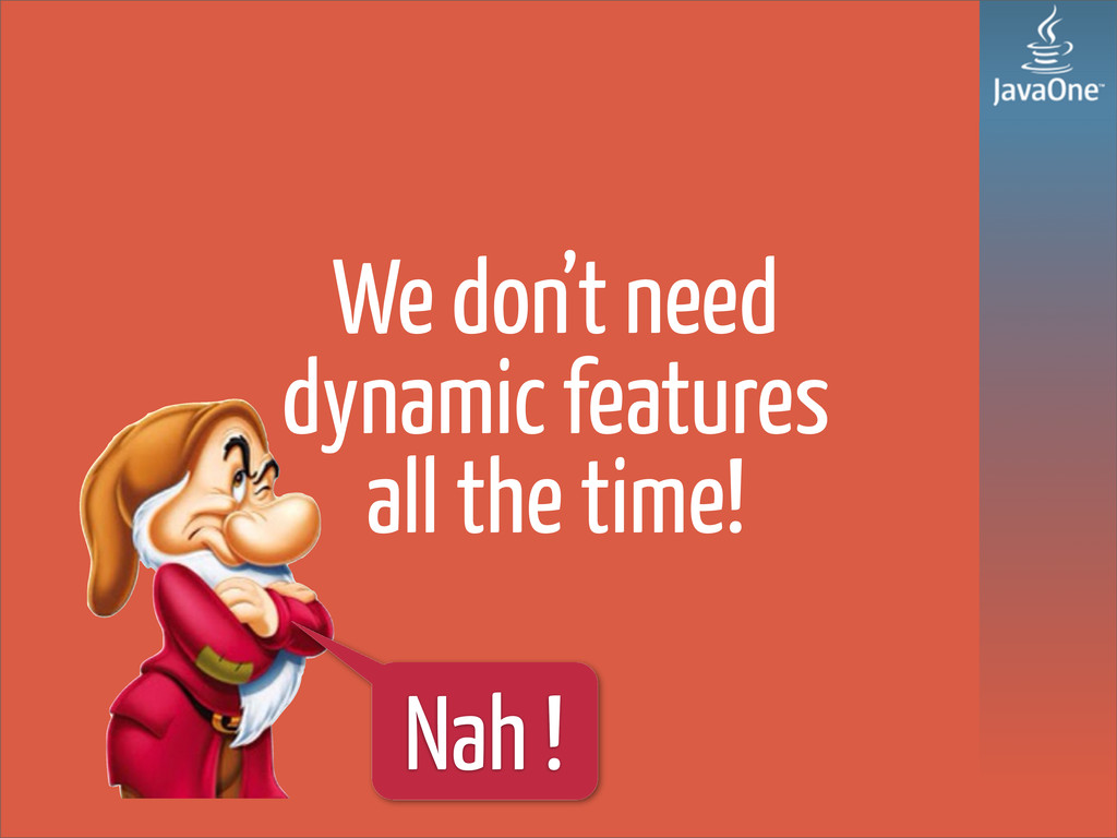 We don't need dynamic features all the time! Na...