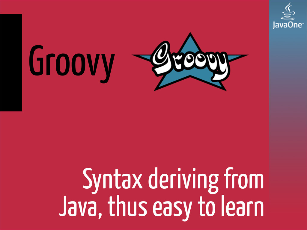 Syntax deriving from Java, thus easy to learn G...