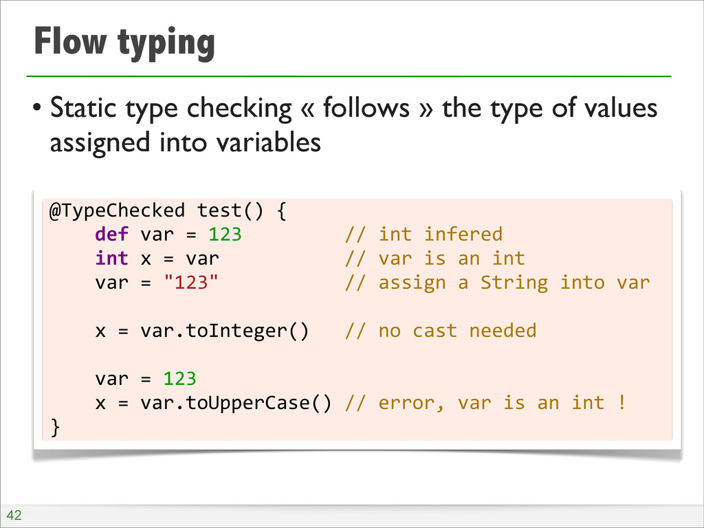 Flow typing • Static type checking « follows » ...