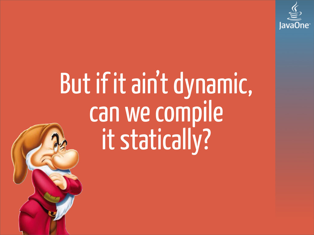 But if it ain't dynamic, can we compile it stat...