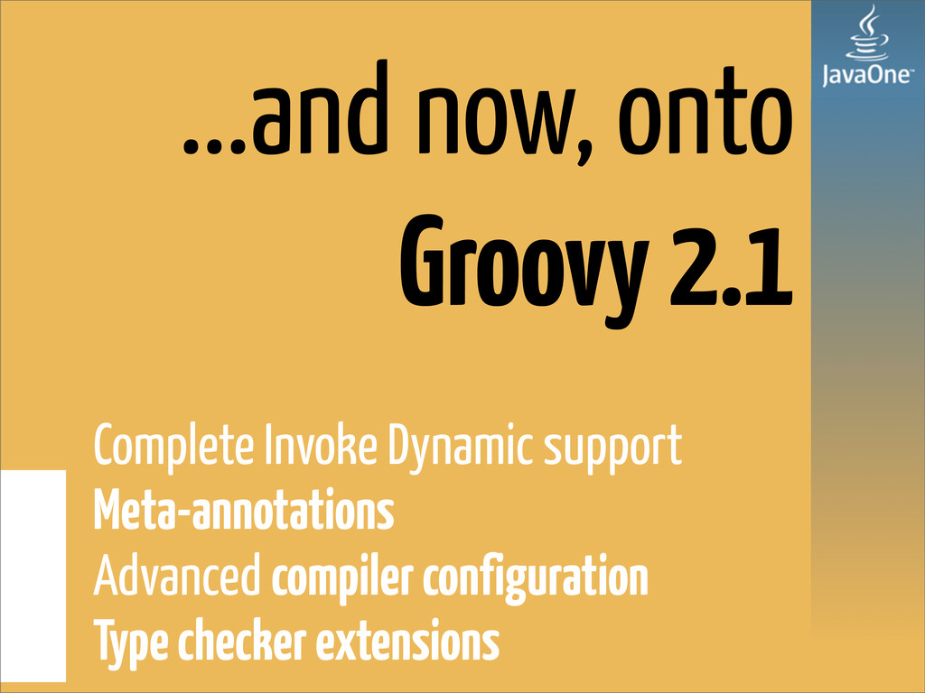 ...and now, onto Groovy 2.1 Complete Invoke Dyn...