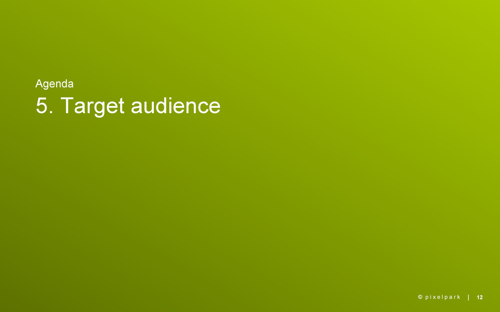 | Agenda 5. Target audience 12 © p i x e l p a ...