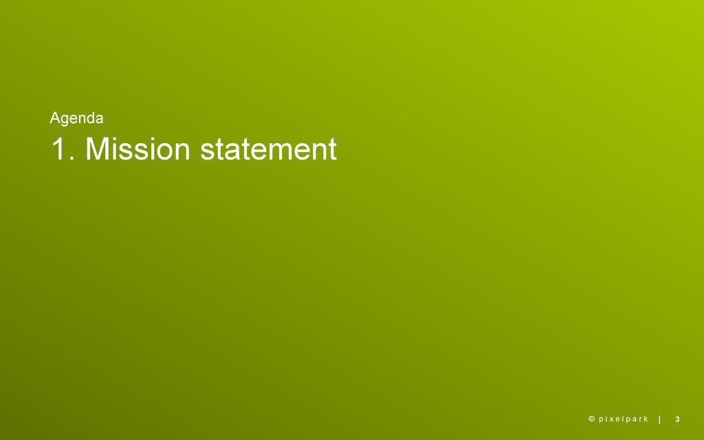 | Agenda 1. Mission statement 3 © p i x e l p a...