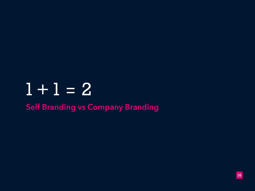 1 + 1 = 2 Self Branding vs Company Branding !16