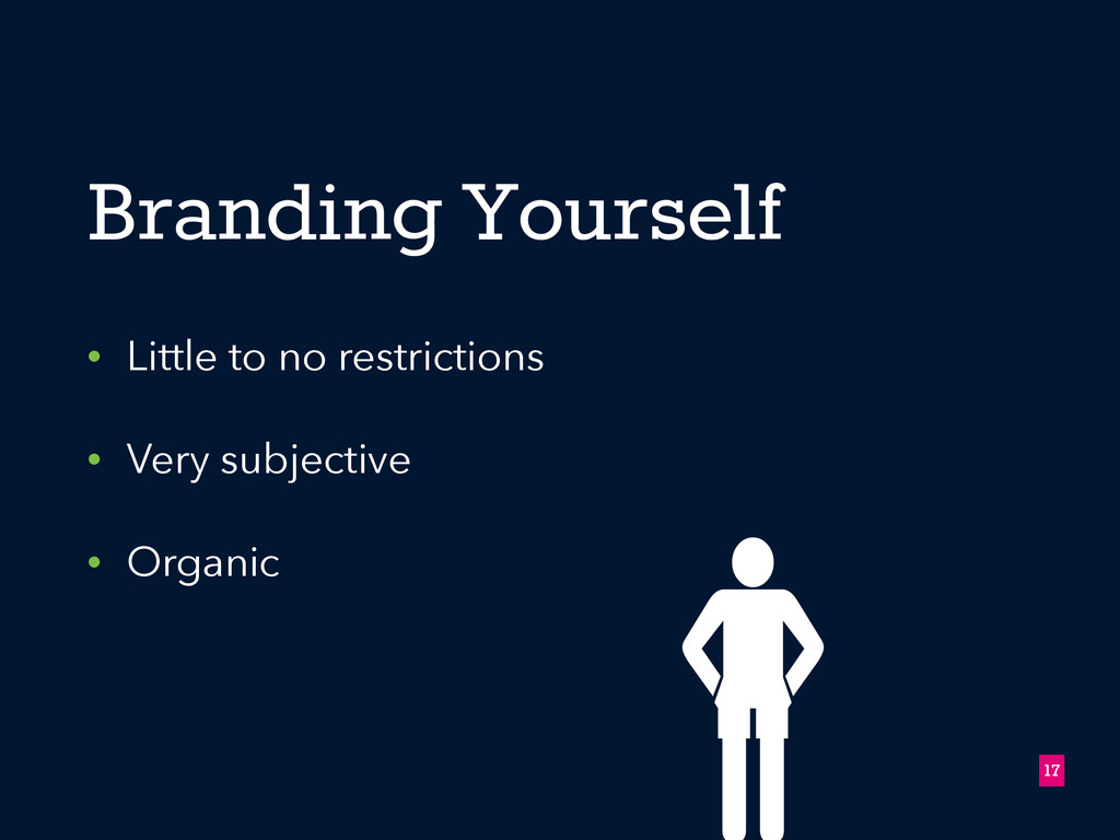 Branding Yourself • Little to no restrictions •...