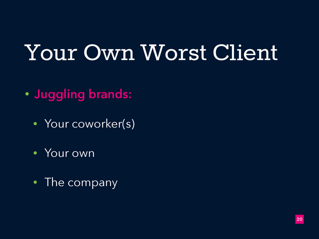 Your Own Worst Client • Juggling brands: • Your...