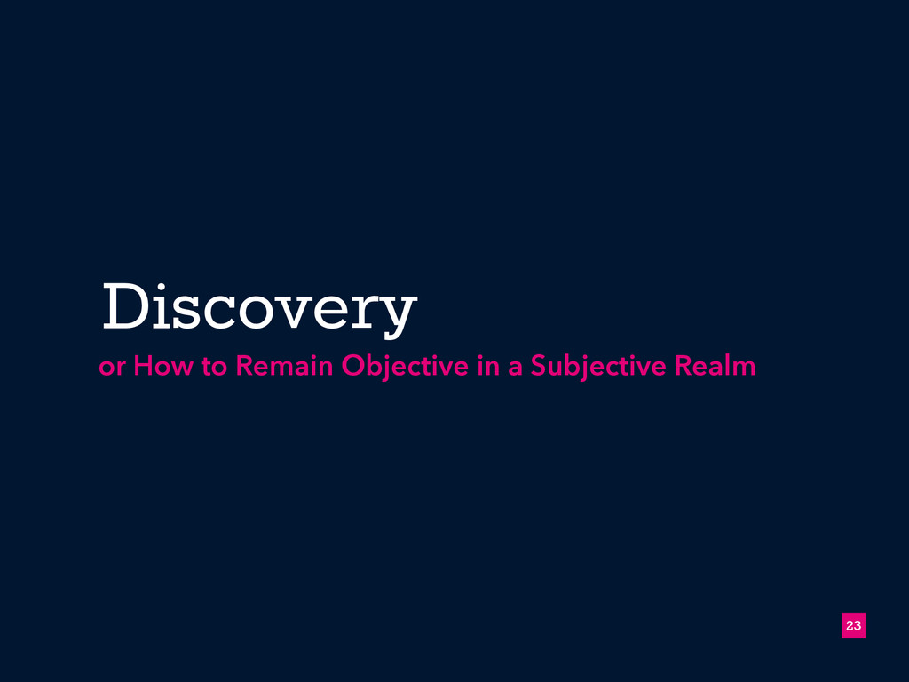 Discovery !23 or How to Remain Objective in a S...