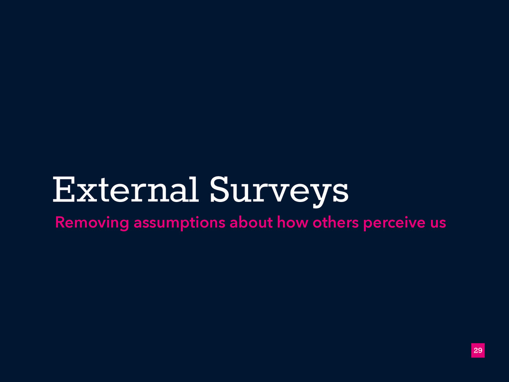 External Surveys !29 Removing assumptions about...
