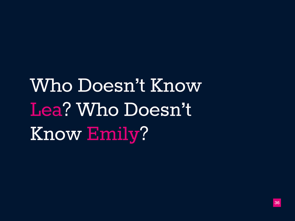 Who Doesn't Know Lea? Who Doesn't Know Emily? !...