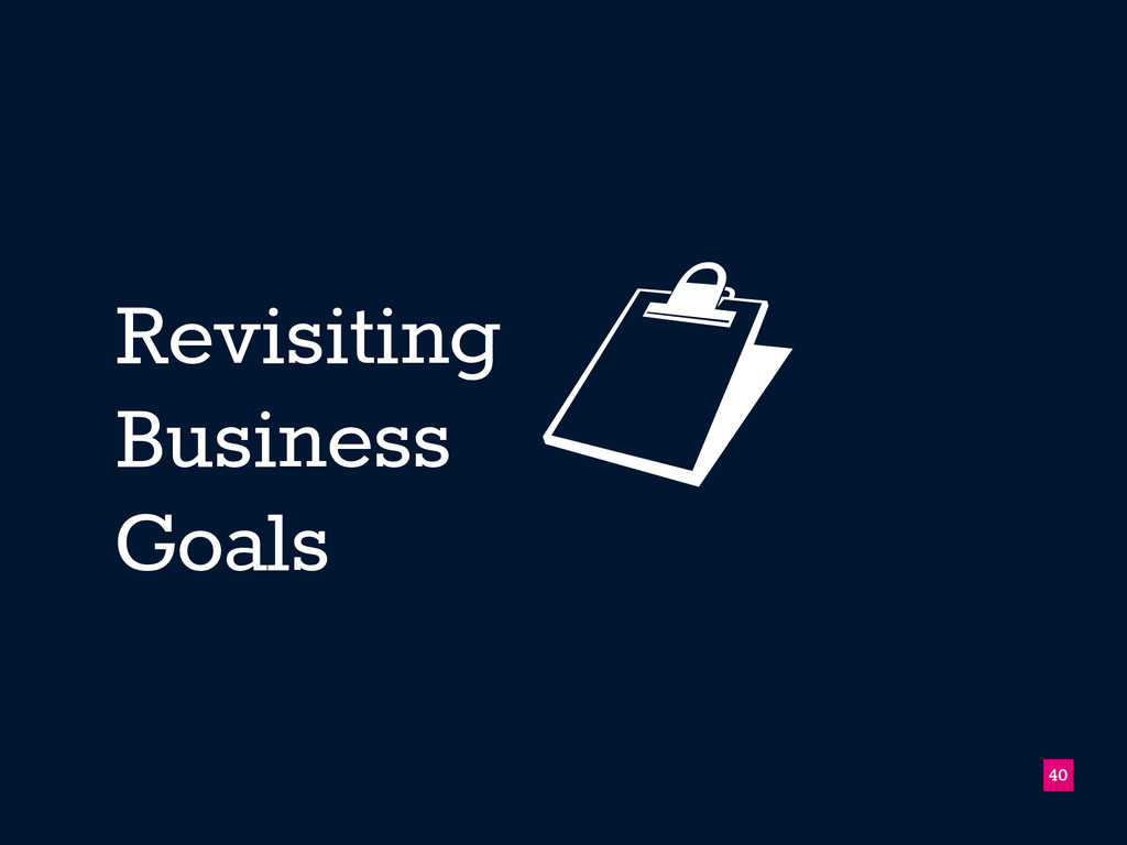 Revisiting Business Goals !40