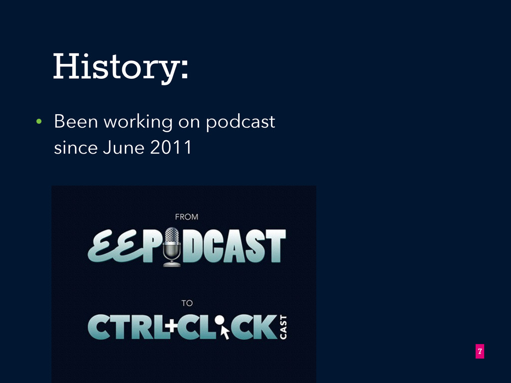 • Been working on podcast since June 2011 !7 Hi...