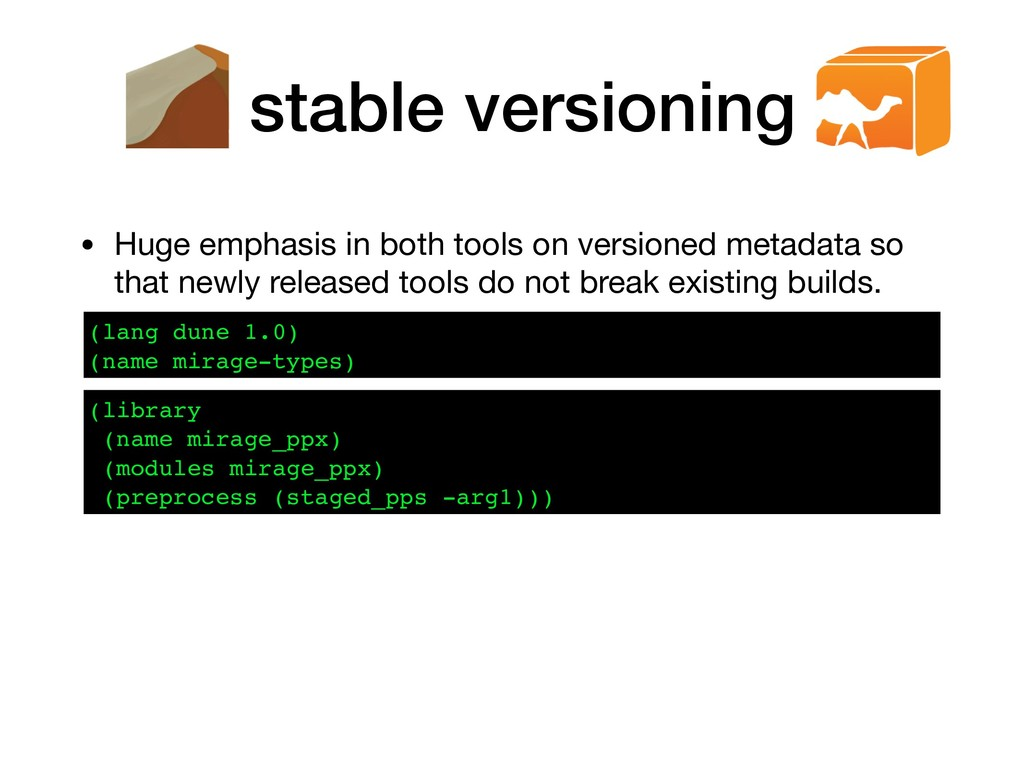 stable versioning • Huge emphasis in both tools...