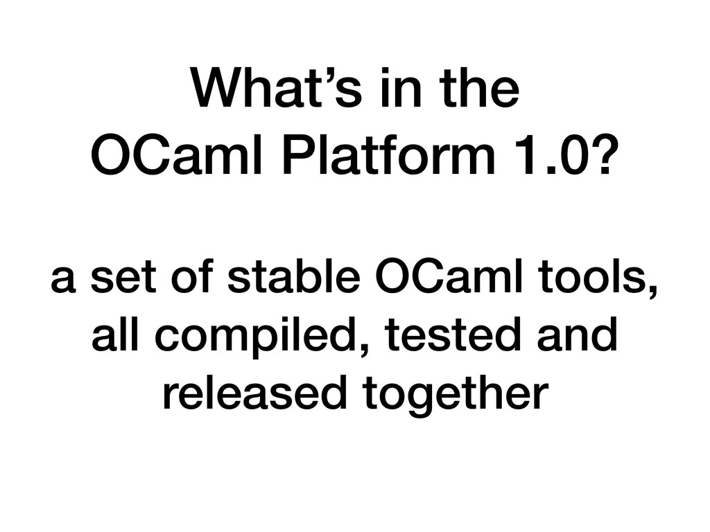 What's in the OCaml Platform 1.0? a set of sta...