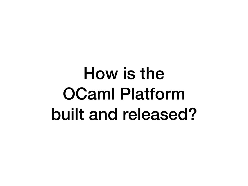 How is the OCaml Platform built and released?