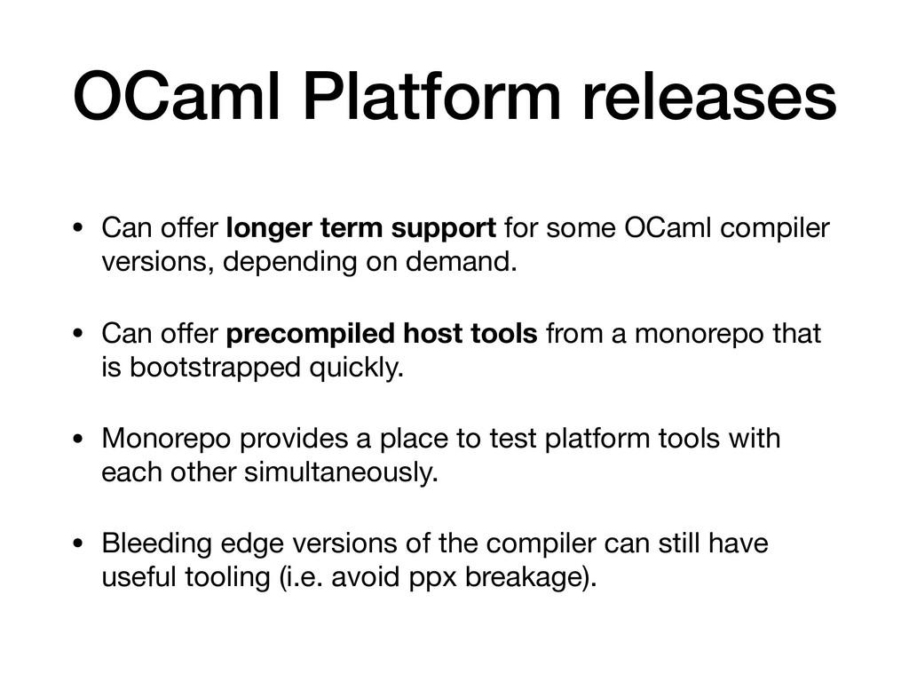 OCaml Platform releases • Can offer longer term ...