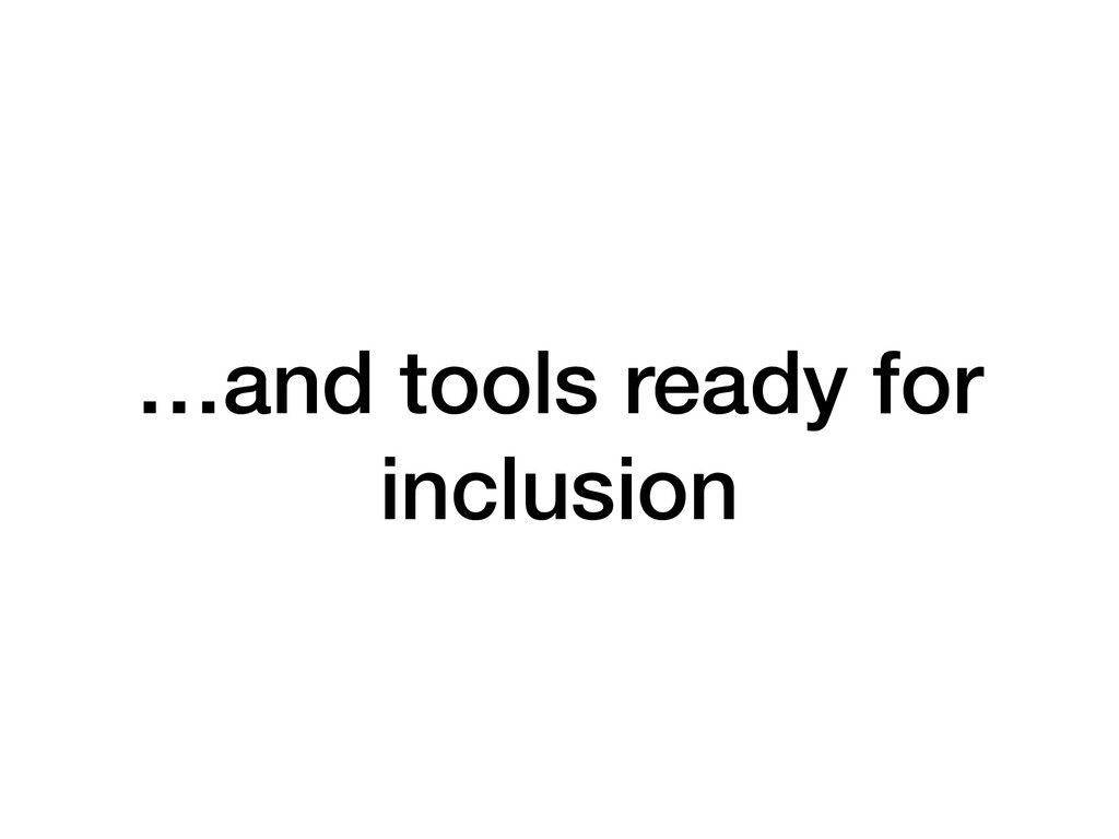 …and tools ready for inclusion
