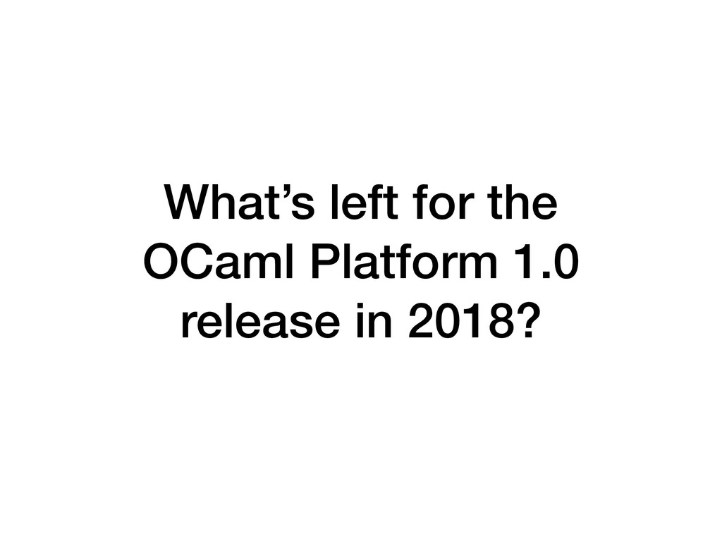 What's left for the OCaml Platform 1.0 release...