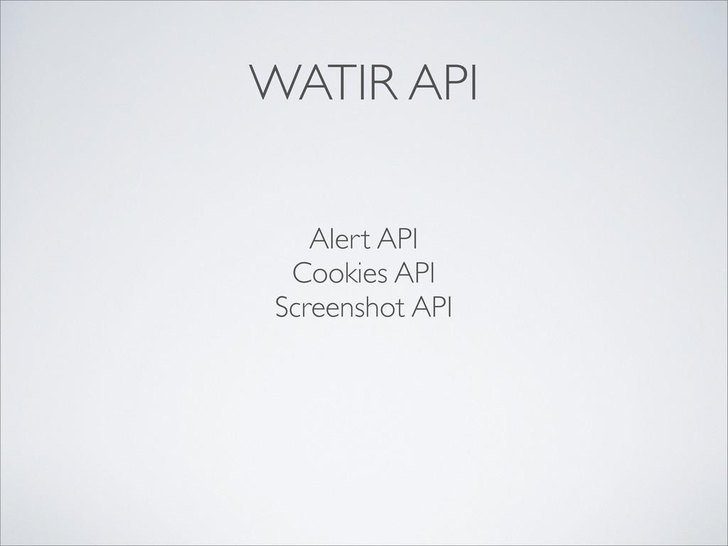 Alert API Cookies API Screenshot API WATIR API