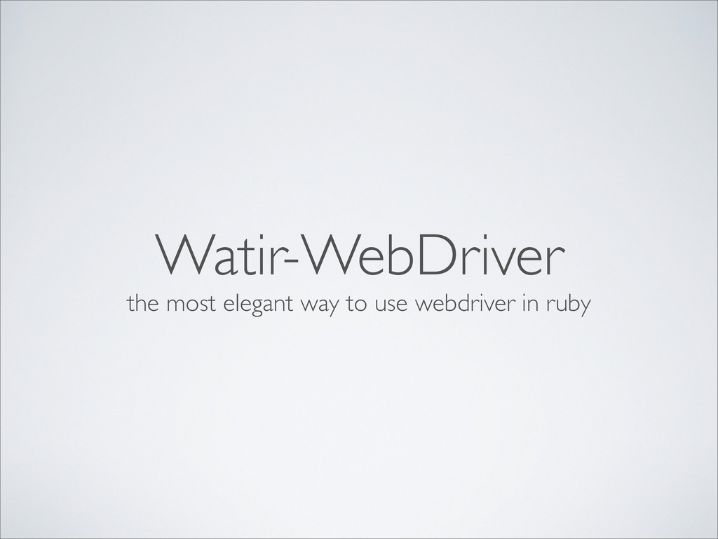 Watir-WebDriver the most elegant way to use web...