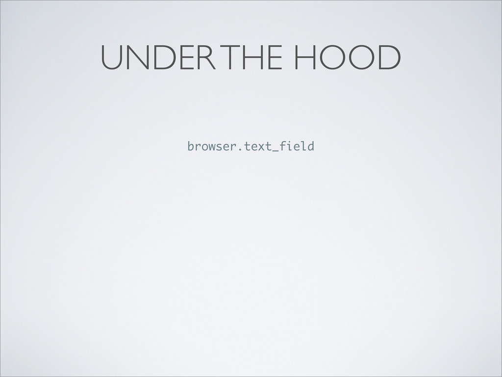 UNDER THE HOOD browser.text_field