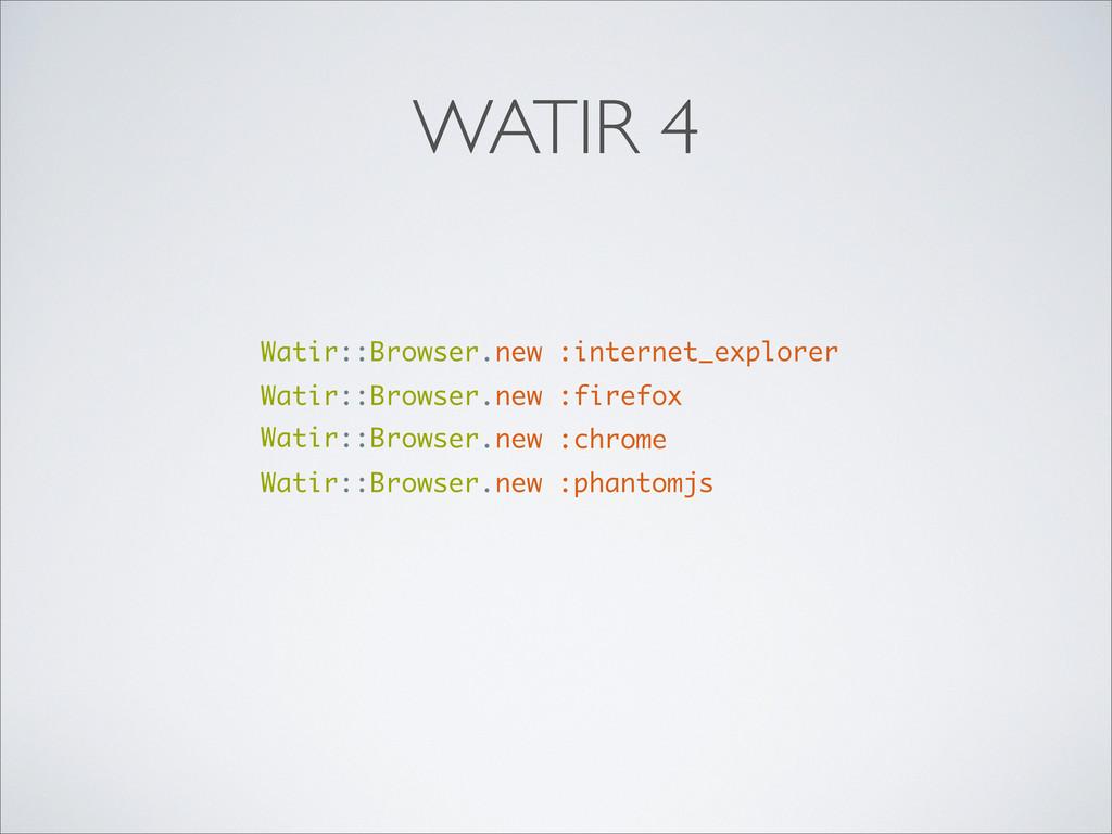 WATIR 4 Watir::Browser.new :internet_explorer W...