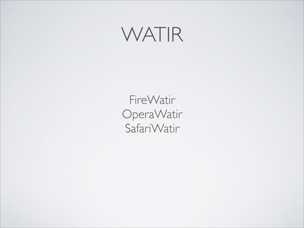 WATIR FireWatir OperaWatir SafariWatir