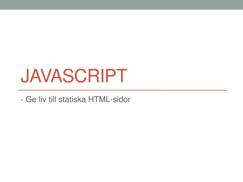 JAVASCRIPT - Ge liv till statiska HTML-sidor