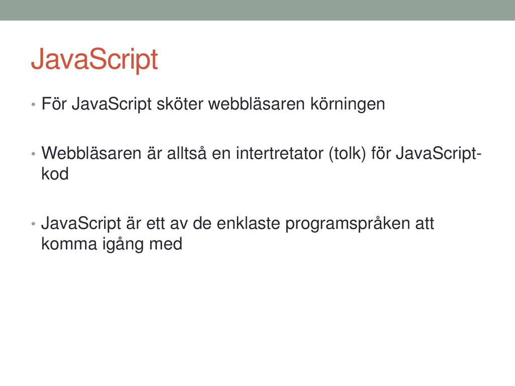 JavaScript • För JavaScript sköter webbläsaren ...