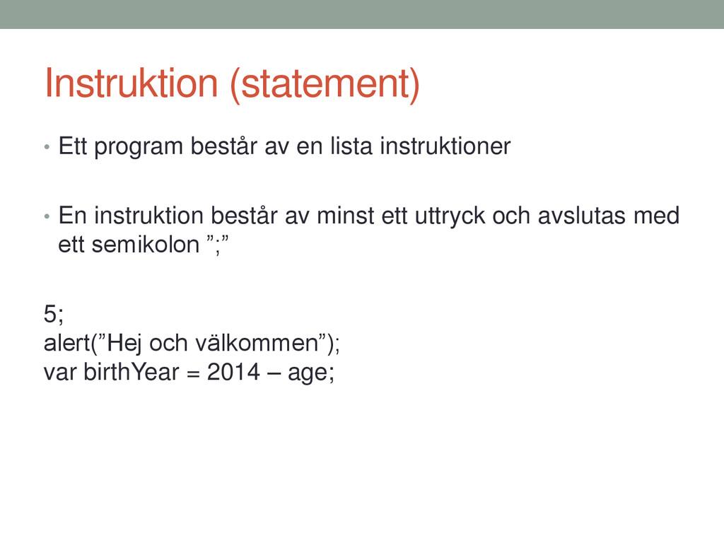 Instruktion (statement) • Ett program består av...