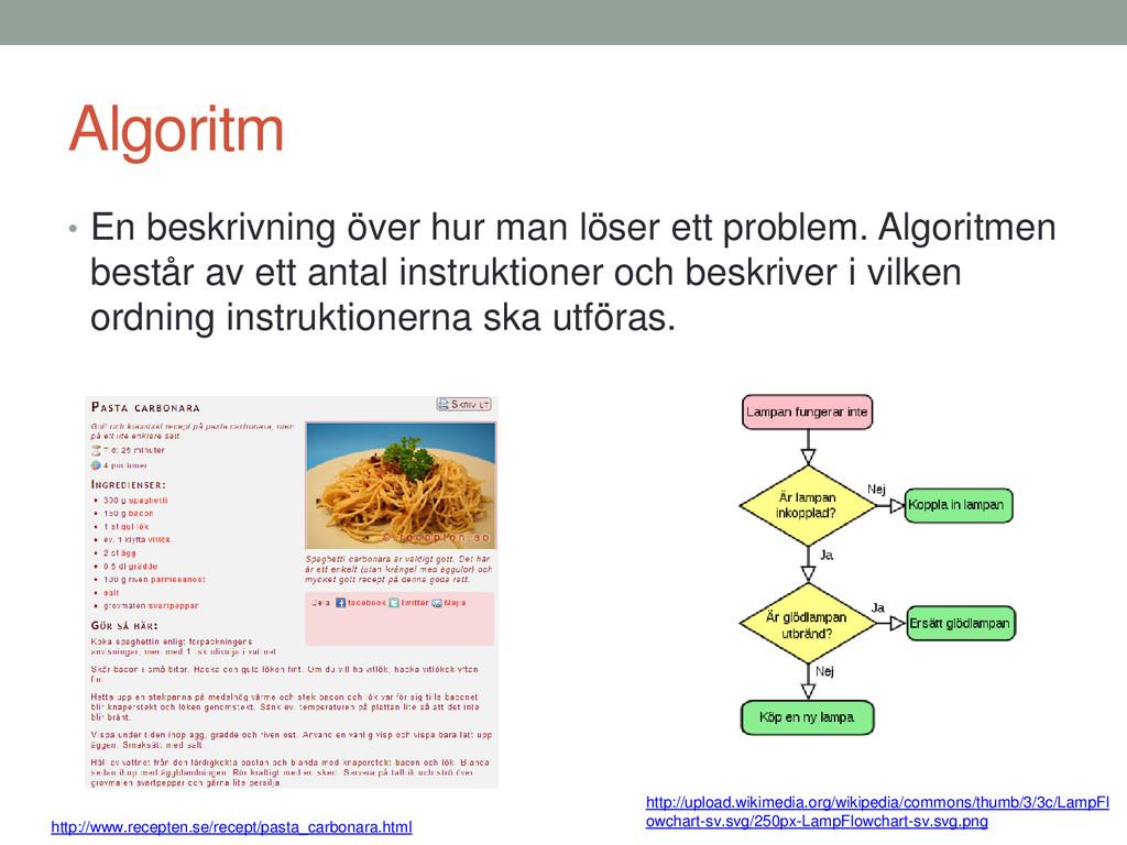 Algoritm • En beskrivning över hur man löser et...