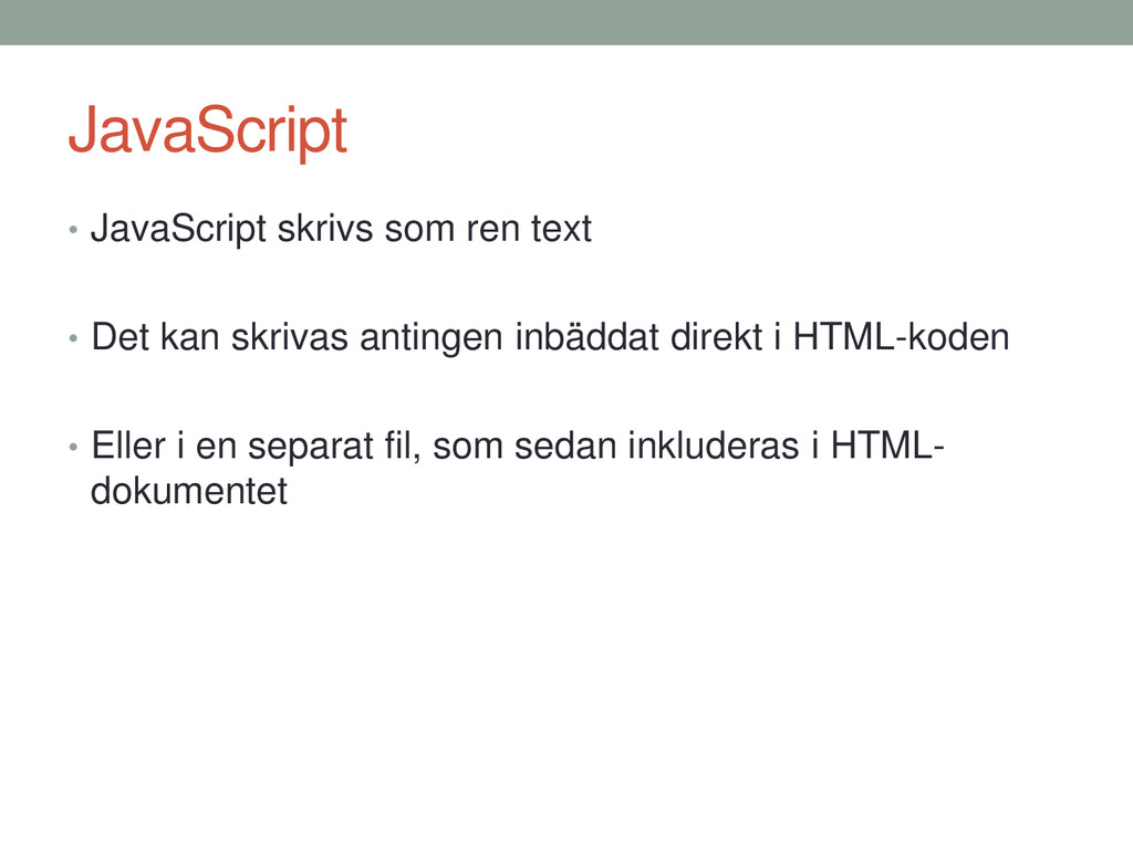 JavaScript • JavaScript skrivs som ren text • D...