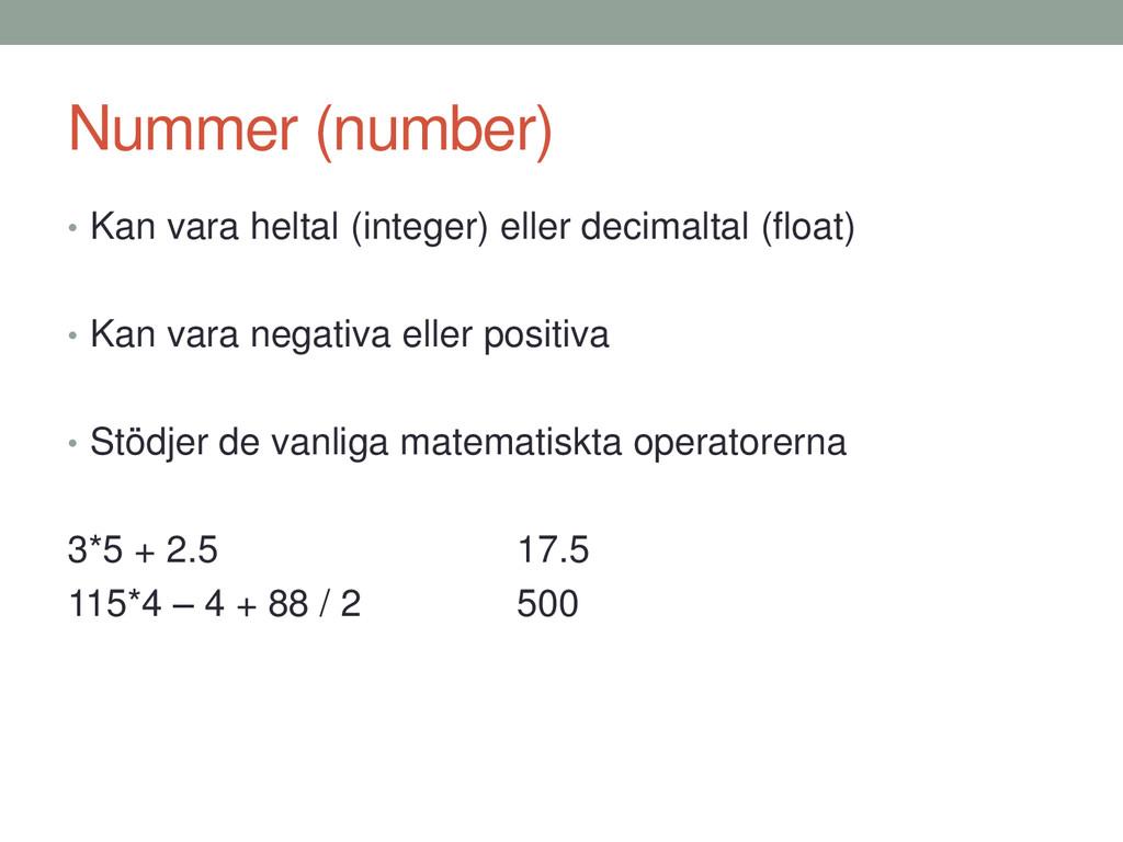 Nummer (number) • Kan vara heltal (integer) ell...