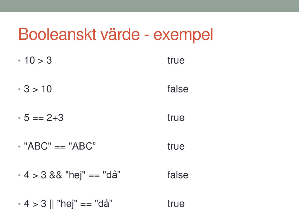 Booleanskt värde - exempel • 10 > 3 true • 3 > ...
