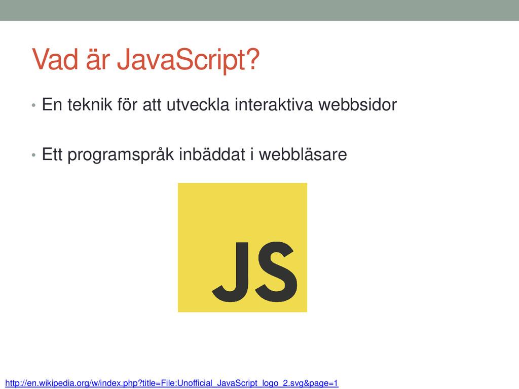 Vad är JavaScript? • En teknik för att utveckla...