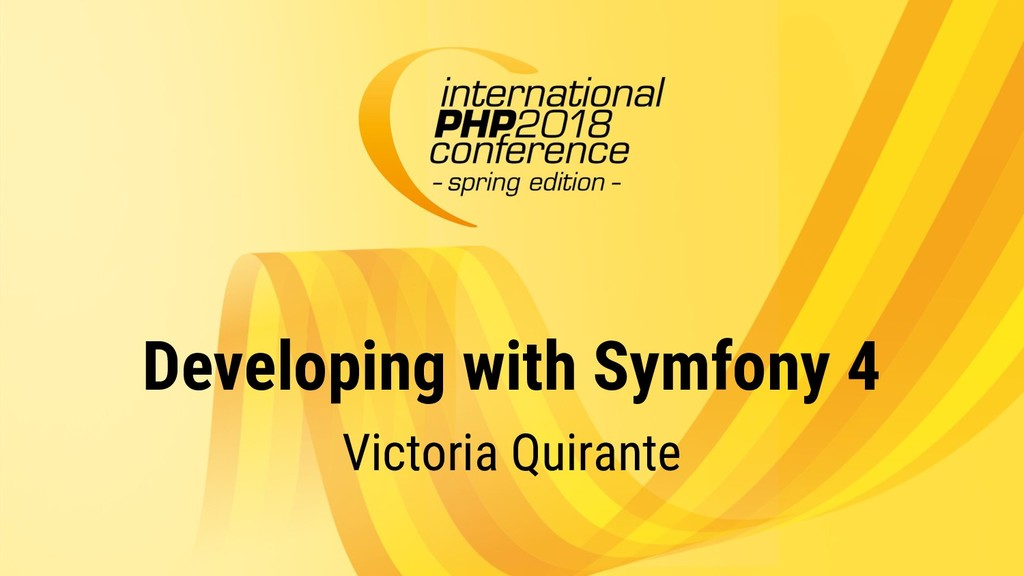 Developing with Symfony 4 Victoria Quirante