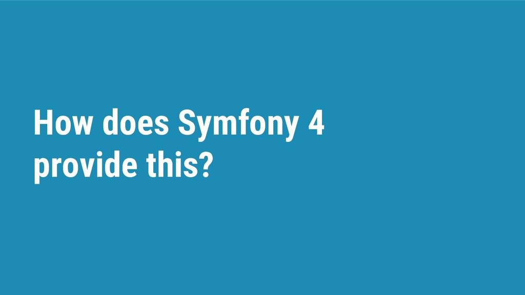 How does Symfony 4 provide this?
