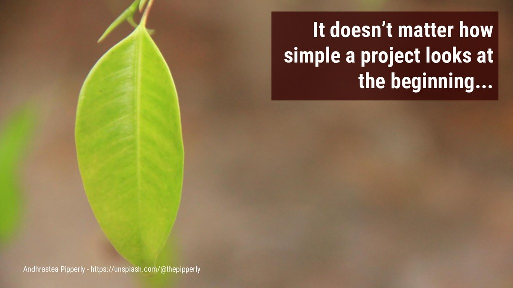 It doesn't matter how simple a project looks at...