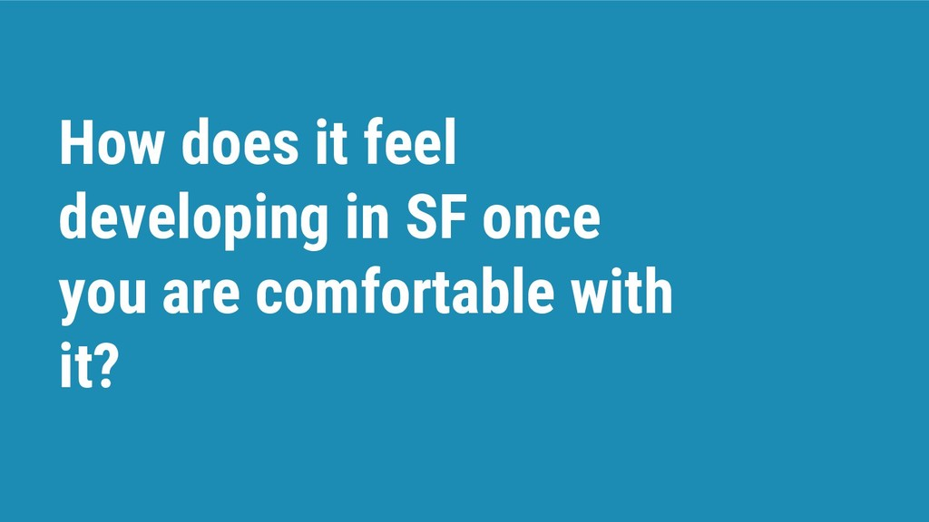 How does it feel developing in SF once you are ...